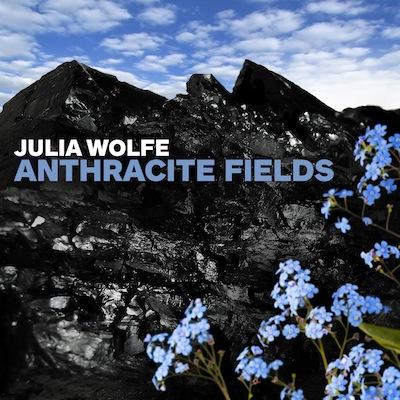 Julia Wolfe - Anthracite Fields