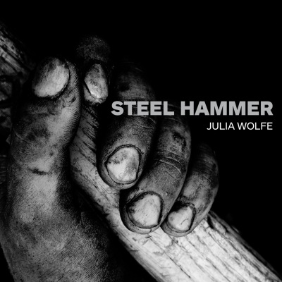Steel Hammer by Julia Wolfe