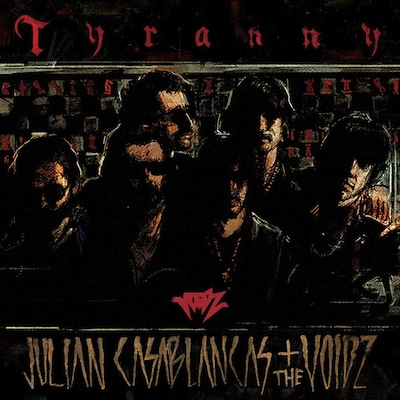 Tyranny by Julian Casablancas + The Voidz
