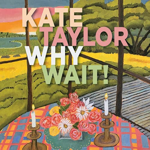 Kate Taylor - Why Wait!