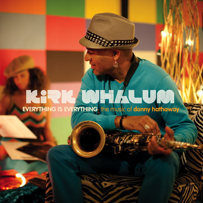 Kirk Whalum - Everything is Everything: The Music of Donny Hathaway