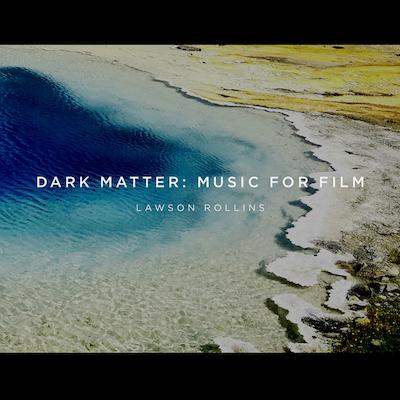 Lawson Rollins - Dark Matter: Music For Film