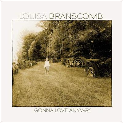 Louisa Branscomb - Gonna Love Anyway