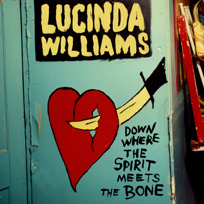 Down Where The Spirit Meets The Bone by Lucinda Williams