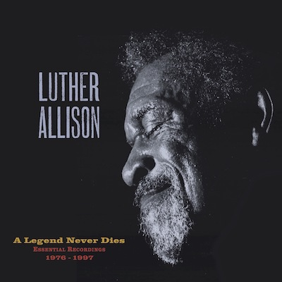 Luther Allison - A Legend Never Dies: Essential Recordings 1976-1997