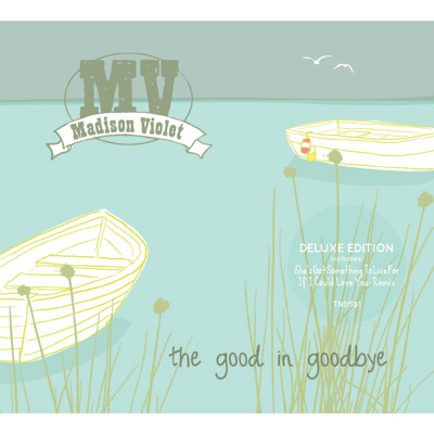 Madison Violet - The Good In Goodbye