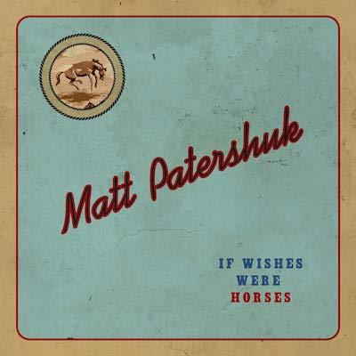 Matt Patershuk - If Wishes Were Horses