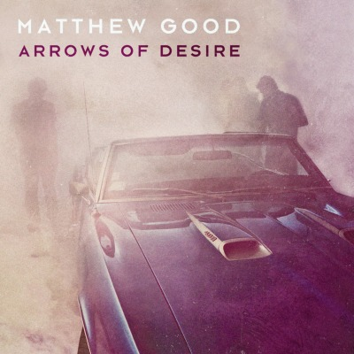 Arrows Of Desire by Matthew Good