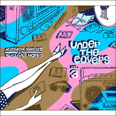 Under The Covers Vol. 3 by Matthew Sweet And Susanna Hoffs