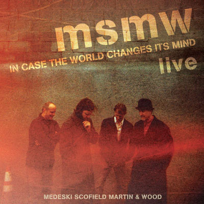 Medeski Scofield Martin & Wood - MSMW LIVE: In Case The World Changes Its Mind