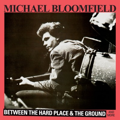 Between The Hard Place & The Ground by Michael Bloomfield