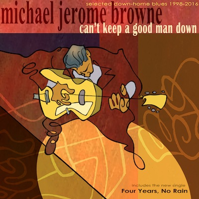Michael Jerome Browne - Can't Keep A Good Man Down