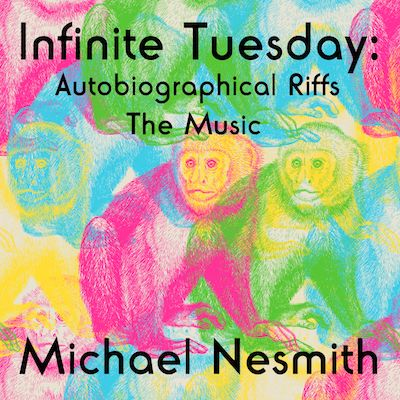 Michael Nesmith - Infinite Tuesday: Autobiographical Riffs The Music