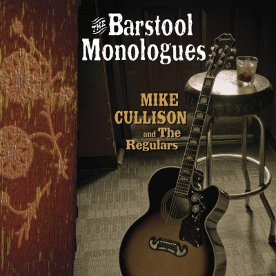 The Barstool Monologues by Mike Cullison