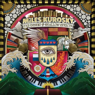 Miles Kurosky - The Desert Of Shallow Effects