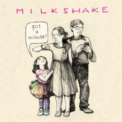 Milkshake - Got A Minute?