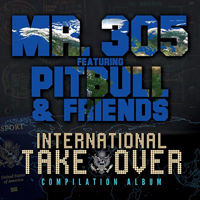 International Takeover by Mr. 305 Featuring Pitbull & Friends