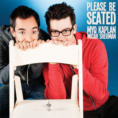 Please Be Seated by Myq Kaplan & Micah Sherman