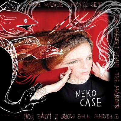 The Worse Things Get, The Harder I Fight, The Harder I Fight, The More I Love You by Neko Case