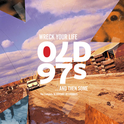 Old 97's - Wreck Your Life... and Then Some (Vinyl)