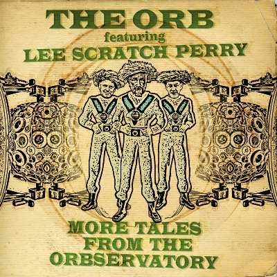 More Tales From The Orbservatory by The Orb Featuring Lee Scratch Perry