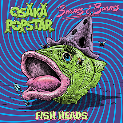 Osaka Popstar / Barnes & Barnes - Osaka Popstar/Barnes & Barnes / Fish Heads (Split Maxi-Single) RSD Exclusive