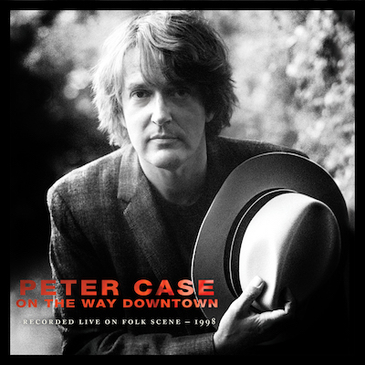 Peter Case - On The Way Downtown: Recorded Live On FolkScene