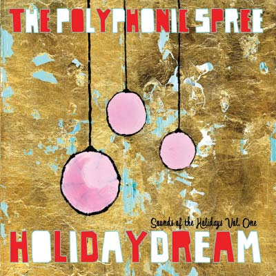 Holidaydream: Sounds Of The Holidays Vol. One by The Polyphonic Spree