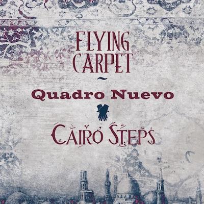 Quadro Nuevo & Cairo Steps - Flying Carpet