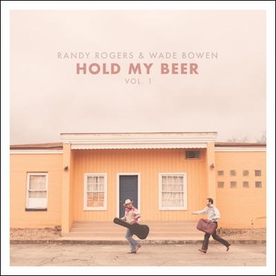 Randy Rogers & Wade Bowen - Hold My Beer: Volume 1