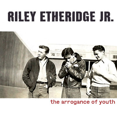 The Arrogance Of Youth by Riley Etheridge Jr.