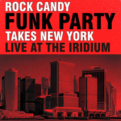 Rock Candy Funk Party Takes New York - Live At The Iridium by Rock Candy Funk Party