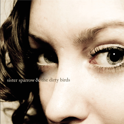 Sister Sparrow And The Dirty Birds - Sister Sparrow And The Dirty Birds