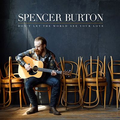 Don't Let The World See Your Love by Spencer Burton