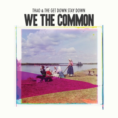 We The Common by Thao & The Get Down Stay Down