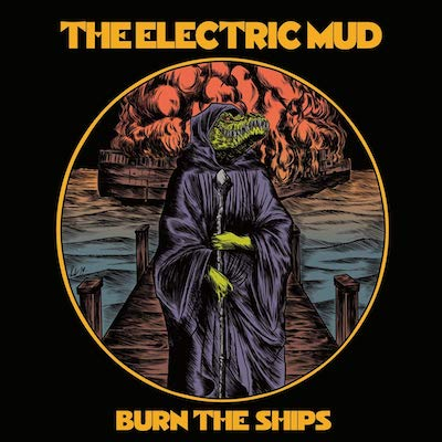 The Electric Mud - Burn The Ships
