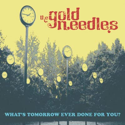 The Gold Needles - What's Tomorrow Ever Done For You?