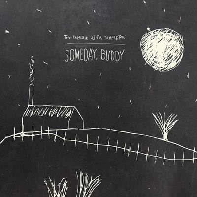 The Trouble With Templeton - Someday, Buddy