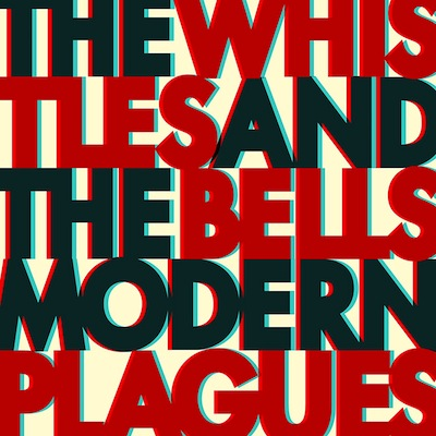 The Whistles & The Bells - Modern Plagues