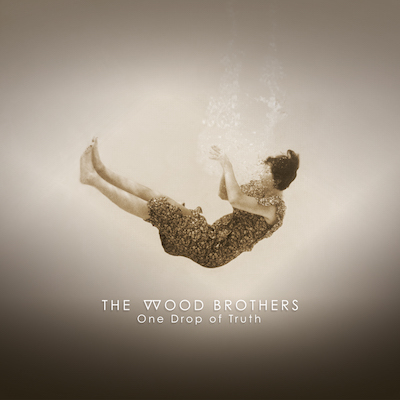 The Wood Brothers - One Drop Of Truth
