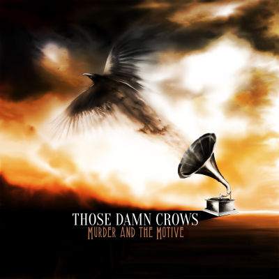 Those Damn Crows - Murder & The Motive