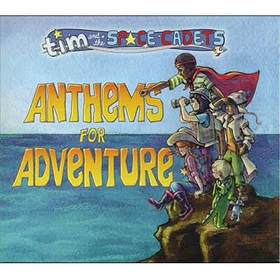 Anthems For Adventure by Tim And The Space Cadets
