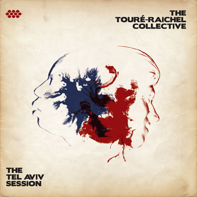 The Touré-Raichel Collective - The Tel Aviv Session