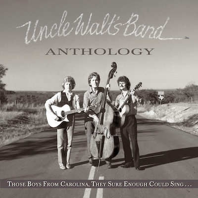 Uncle Walt's Band - Anthology: Those Boys From Carolina, They Sure Could Sing…