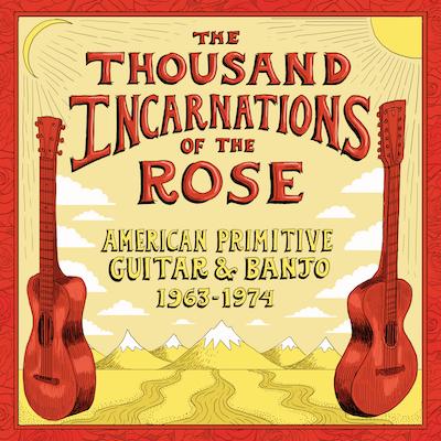 Various - Thousand Incarnations Of The Rose: American Primitive Guitar & Banjo