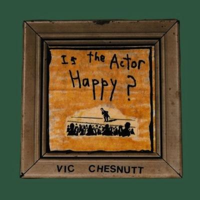 Vic Chesnutt - Is The Actor Happy? (Vinyl)