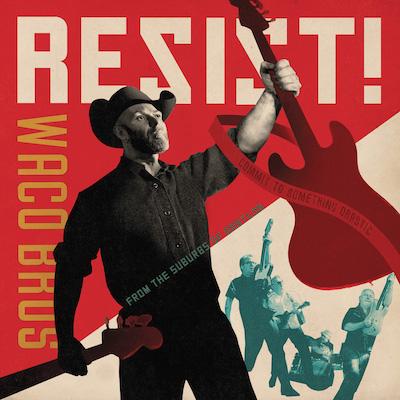 Waco Brothers - RESIST!