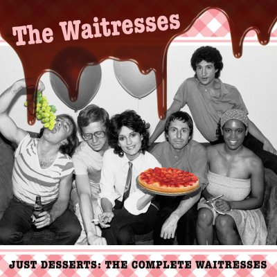 Just Desserts: The Complete Waitresses by The Waitresses