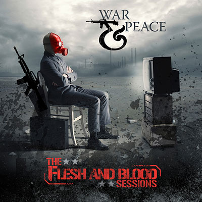 The Flesh & Blood Sessions by War & Peace