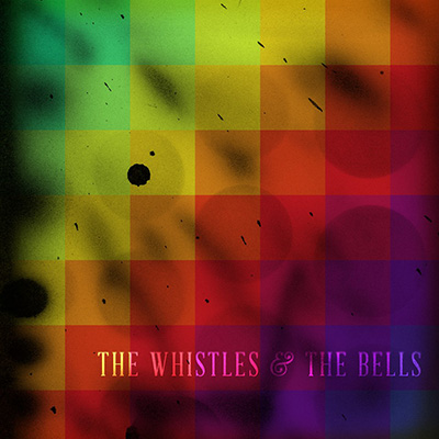 The Whistles & The Bells by The Whistles & The Bells